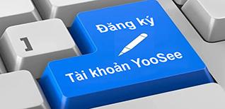Hướng dẫn cách đăng ký tài khoản Yoosee trên PC/điện thoại