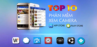 Top 10 phần mềm xem camera trên máy tính được sử dụng nhiều nhất hiện nay